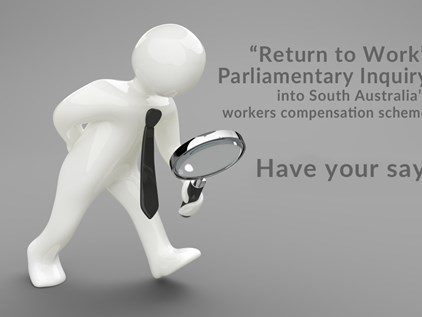 South Australia's harsh workers compensation scheme is having a Parliamentary Inquiry